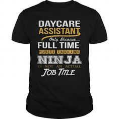 DAYCARE ASSISTANT Only Because Full Time Multi Tasking NINJA Is Not An Actual Job Title T Shirts, Hoodies, Sweatshirts. GET ONE ==> https://www.sunfrog.com/LifeStyle/DAYCARE-ASSISTANT--NINJA-GOLD-129423368-Black-Guys.html?41382