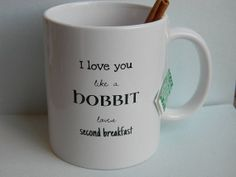 Funny hobbit coffee mug tea cup i love you like a hobbit loves second breakfast  lord of rings fan gift