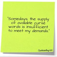 somedays the supply of available curse words is insufficient to meet my demands #lol