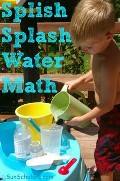 Splish Splash Water Math   A great idea to explore volume and have fun now that the sun is out!