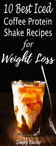 Top 10 Healthy And Best Iced Coffee Protein Shake Recipes For Weight Loss For Both Men And Women | Healthy Recipes To Lose Weight Fast | http://www.simplybuzzes.com/best-iced-coffee-protein-shake-recipes-weight-loss/