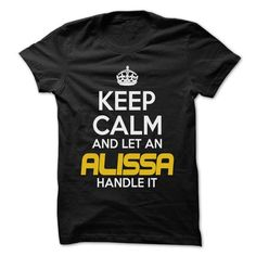 Keep Calm And Let ... ALISSA Handle It - Awesome Keep Calm Shirt ! T-Shirts, Hoodies (22.25$ ==► BUY Now!)