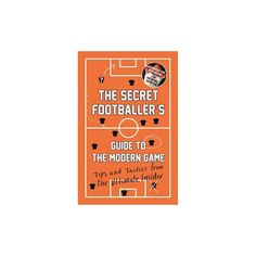 Secret Footballer's Guide to the Modern Game : Tips and Tactics from the Ultimate Insider (Paperback)