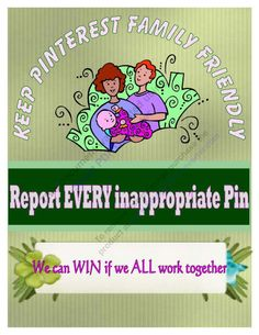 Keep Pinterest Family Friendly  Report all inappropriate pins and pinners