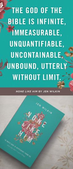 """""""The God of the Bible is infinite, immeasurable, unquantifiable, uncontainable, unbound, utterly without limit."""" — Jen Wilkin"""