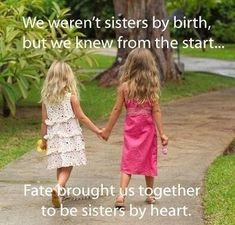 We weren't sisters by birth, but we knew from the start...Fate brought us together to be sisters by heart.