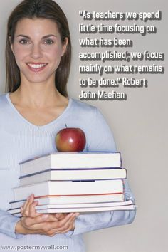 """As teachers we spend little time focusing on what has been accomplished; we focus mainly on what remains to be done."" Robert John Meehan"