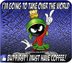 Marvin the martians needs Coffee First!