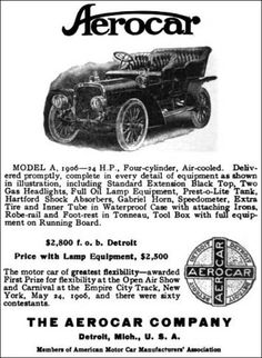 Aerocar (1905 automobile) The Aerocar was an American automobile built from 1905 to 1908 in Detroit, Michigan. Backed by Henry Ford's former partner, coal merchant Alexander Malcomson, the short-lived company offered an air-cooled 24 hp (18 kW) four-cylinder luxury car which sold for $2800.  The factory was sold to Hudson Motor Car Company.