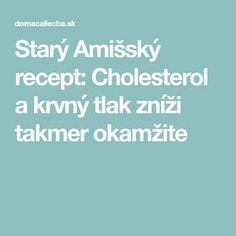 Starý Amišský recept: Cholesterol a krvný tlak zníži takmer okamžite Atkins Diet, Diabetic Friendly, Gum Paste, Kids And Parenting, Diabetes, Detox, The Cure, Health Fitness, Food And Drink