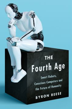 Free eBook The Fourth Age: Smart Robots, Conscious Computers, and the Future of Humanity Author Byron Reese Got Books, Books To Read, Ai Machine Learning, City Library, Smart Robot, Computer Technology, Technology News, What To Read, Free Reading