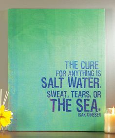 """'The Cure' Wall Art - """" The cute for anything is salt water; sweat, tears or the sea"""" Isak Denesen Great Quotes, Quotes To Live By, Me Quotes, Funny Quotes, Inspirational Quotes, Famous Quotes, The Words, Cool Words, Encouragement"""