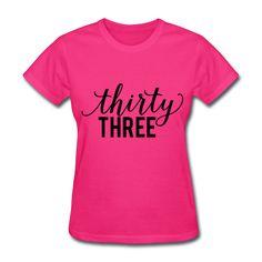 33rd Birthday Shirt, Thirty Three Birthday Shirt 33 Birthday Women's T-Shirt