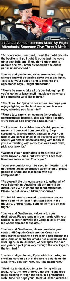 "14 Actual Announcements By Flight Attendants. This Is How It Should Be. hahaha! reminds me of when one of our flight attendants said ""If you are flying with a young child, or someone who is acting like one,please assist them."""
