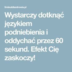 Wystarczy dotknąć językiem podniebienia i oddychać przez 60 sekund. Efekt Cię zaskoczy! Slow Food, Fitness Nutrition, Natural Remedies, Life Is Good, Beauty Hacks, Techno, Exercise, Healthy Recipes, Workout