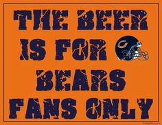 THE BEER IS FOR BEARS FANS ONLY