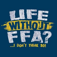 Life without FFA? I don't think so.