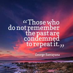 Those who do not remember the TRUE past are condemned to repeat it. Past Quotes, Great Quotes, Life Quotes, George Santayana Quotes, Quotable Quotes, Motivational Quotes, Insight Out, History Quotes, World View