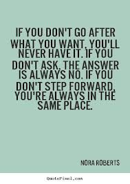 If you don't go after what you want, you will never have it. If you don't ask, the answer is always no. If you don't step forward, - Pesquis...