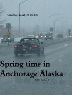 Spring time in Anchorage Alaska this is why I dont live there, dont like rain and cold, not a good combination,..just saying