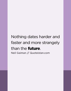 Nothing dates harder and faster and more strangely than the future. Future Quotes, Quote Of The Day, Dates, Life Quotes, Inspirational Quotes, Motivation, Quotes About Life, Life Coach Quotes, Quote Life