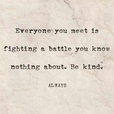 Cada #persona que encuentres está luchando una batalla que ignoras. Se #amable. Siempre.
