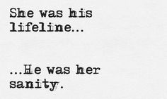 She was his lifeline. ..he was her sanity