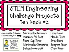 STEM Engineering Challenge Projects Included in this TEN PACK: Marshmallow Shooters Aluminum Foil Boats Plastic Cup Tower Marshmallow Structures Balloon Hovercrafts Penny Drop Noodle Tower Straw Boats Spaghetti Tower Oreo Tower These packets contain all the information you need to make these