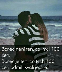 Borec není ten, co měl 100 žen. Borec je ten, co těch 100 žen odmítl kvůli jedné. Sad Quotes, Love Quotes, English Quotes, True Words, My Boyfriend, Motto, True Stories, Couple Goals, Quotations