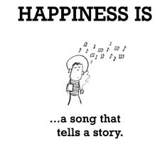 Happiness #90: Happiness is a song that tells a story.