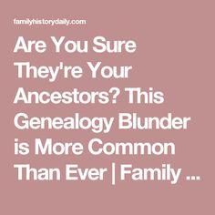 Are You Sure They're Your Ancestors? This Genealogy Blunder is More Common Than Ever | Family History Daily