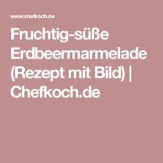 Fruchtig-süße Erdbeermarmelade (Rezept mit Bild) | Chefkoch.de