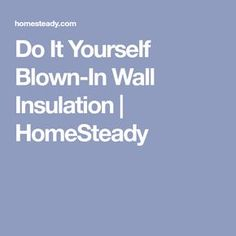 How to insulate existing walls insulation wall insulation and walls do it yourself blown in wall insulation homesteady solutioingenieria Choice Image