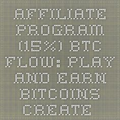 Affiliate Program (15%) - BTC-Flow: Play and earn bitcoins. Create your own business, increase your level.