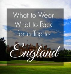 What to Wear What to Pack for a Trip to England - Wardrobe Oxygen