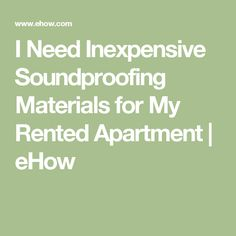 I Need Inexpensive Soundproofing Materials for My Rented Apartment | eHow