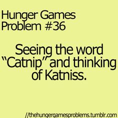 """Remember in The Hunger Games, when Katniss sees Glimmer's name and she's all like """"the names in District 1 are so ridiculous"""" and I'm just like """"girl, you were named after a type of potato, shush""""."""