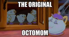 Maybe Octomom needs to find a job in a magical enchanted castle, instead of asking for donations on the internet. :P