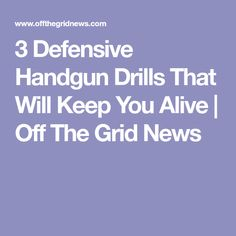 3 Defensive Handgun Drills That Will Keep You Alive | Off The Grid News