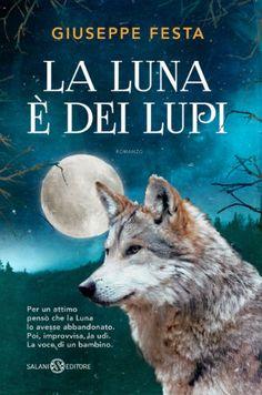 La luna è dei lupi di Giuseppe Festa Salani Editore 245 pp. Se avete amato Il branco della rosa canina di Gianni Padoan, non potete perdere il nuovo romanzo di Giuseppe Festa, La luna è dei lupi. I…