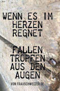 Spruchreif+von+FrauSchweizer:+Wenn+es+im+Herzen+regnet