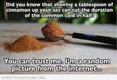 funny caption spoonful cinnamon ass common cold trust me i'm a random picture on the internet