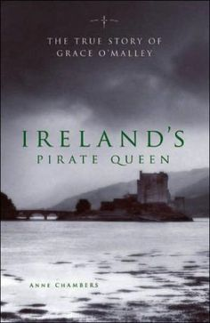 Ireland's Pirate Queen: The True Story of Grace O'Malley, 1530-1603