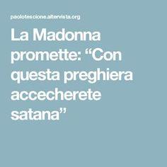 """La Madonna promette: """"Con questa preghiera accecherete satana"""""""