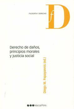 Derecho de daños, principios morales y justicia social / Diego M. Papayannis (ed.) ; participantes, Carlos Bernal ... [et al.]. -  Madrid : Marcial Pons, 2013