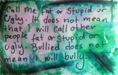 """'Call me fat or stupid or ugly. It does not mean that I will call other people fat or stupid or ugly. Bullied does not mean I will bully. Mixed Media On Card. 4x6""""inch #RosannaJacksonWright #Art #Drawing #Life #Fat #Stupid #Ugly #Bullying #Bully #Bullied #Green #Text #Abstract"""