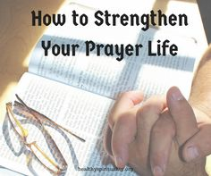 How to Strengthen Your Prayer Life http://healthyspirituality.org/strengthen-prayer-life/