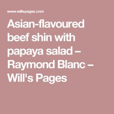 Asian-flavoured beef shin with papaya salad – Raymond Blanc – Will's Pages Papaya Recipes, Sunflower Oil, Grubs, Meat Recipes, Salad, Beef, Cooking, Raymond Blanc, Meat