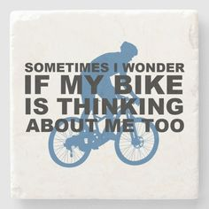Wonder if My Bike Thinking About me Cycling Quote Stone Coaster Gender: unisex. Age Group: adult. Bike Quotes, Cycling Quotes, Sometimes I Wonder, Stone Coasters, Custom Coasters, Travertine, Christmas Card Holders, Hostess Gifts, Keep It Cleaner