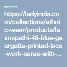 https://ladyindia.com/collections/ethnic-wear/products/laxmipathi-46-blue-georgette-printed-lace-work-saree-with-blouse-piece